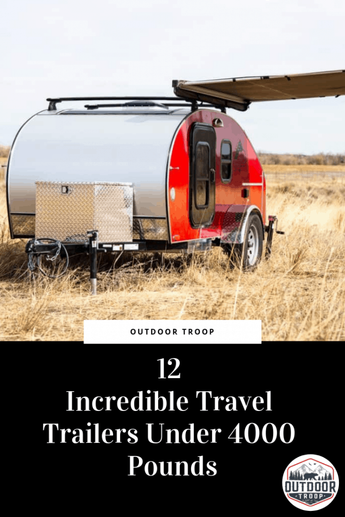 12 Incredible Travel Trailers Under 4 000 Pounds Outdoor Troop